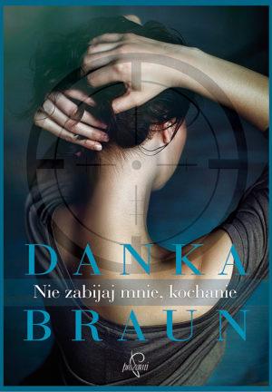 """Książka """"Nie zabijaj mnie kochanie"""" Danka Braun"""