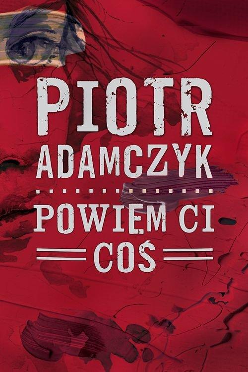 """Książka """"Powiem ci coś"""" Piotr Adamczyk"""