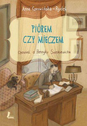 piorem-czy-mieczem-opowiesc-o-henryku-sienkiewiczu